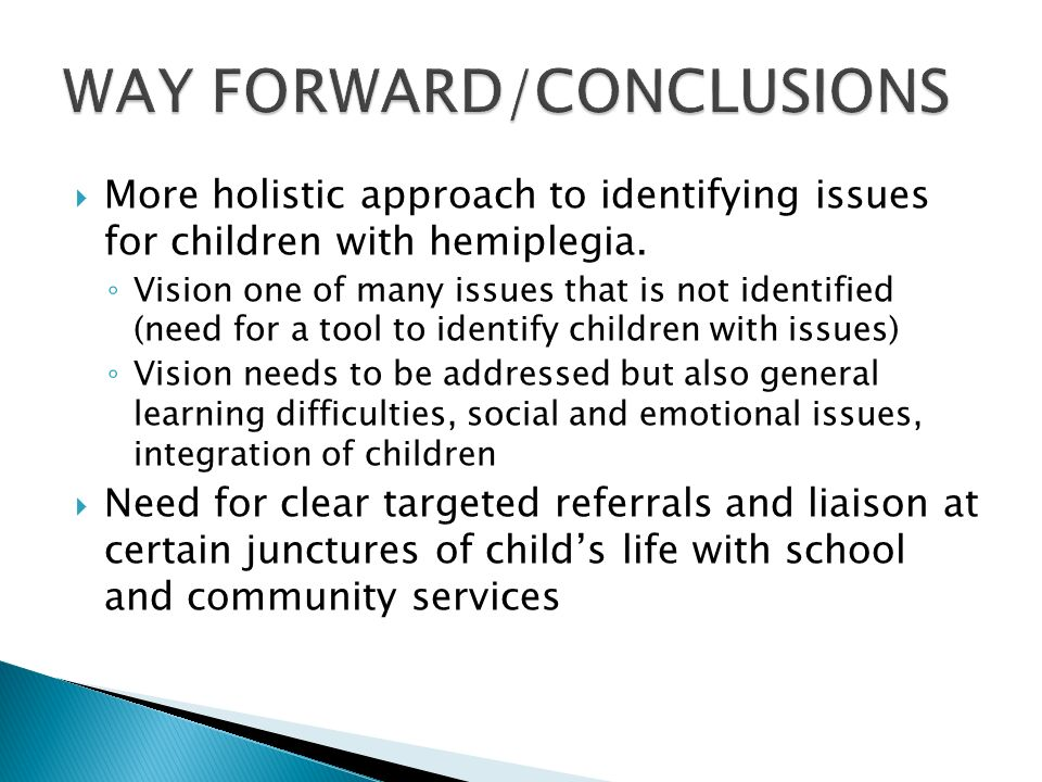 More holistic approach to identifying issues for children with hemiplegia.