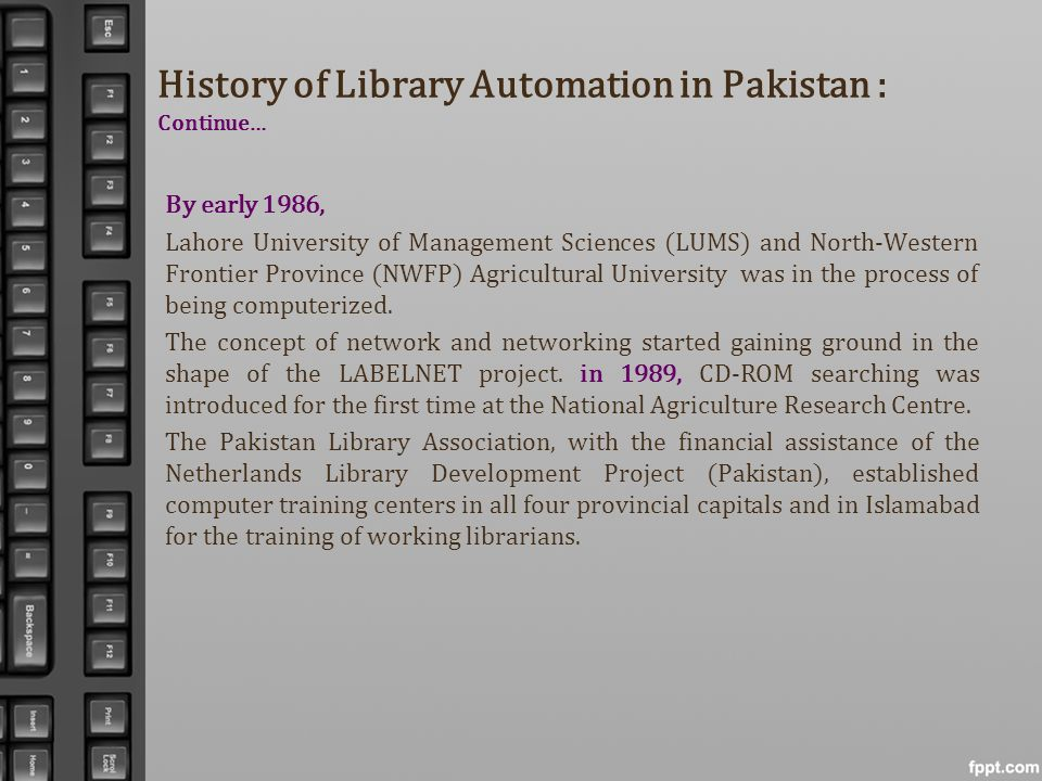History of Library Automation in Pakistan : Continue… By early 1986, Lahore University of Management Sciences (LUMS) and North-Western Frontier Provin