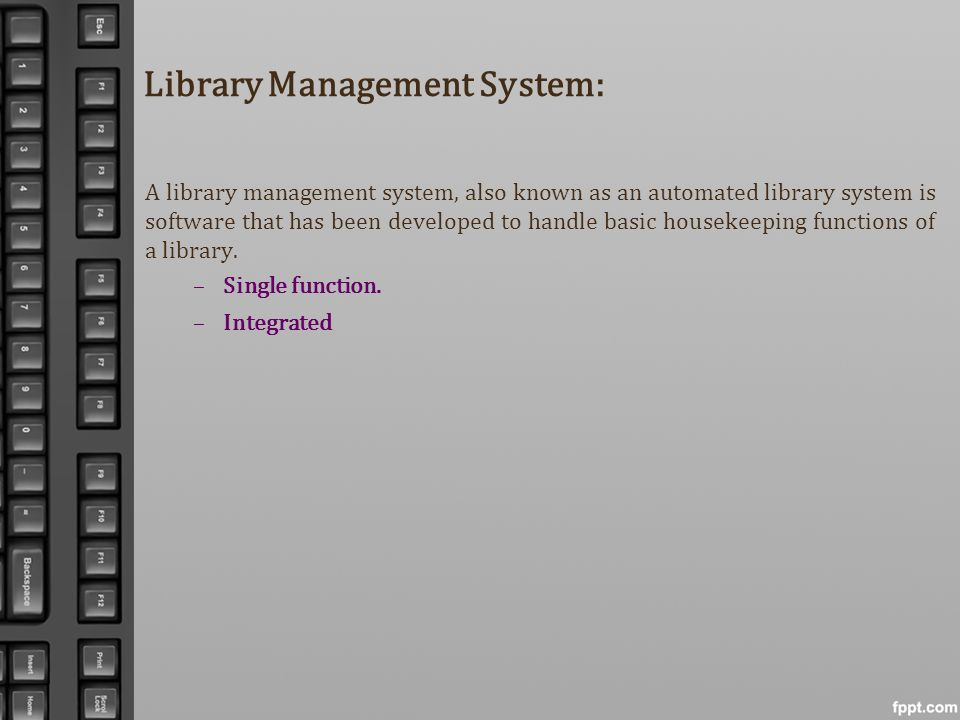 Library Management System: A library management system, also known as an automated library system is software that has been developed to handle basic