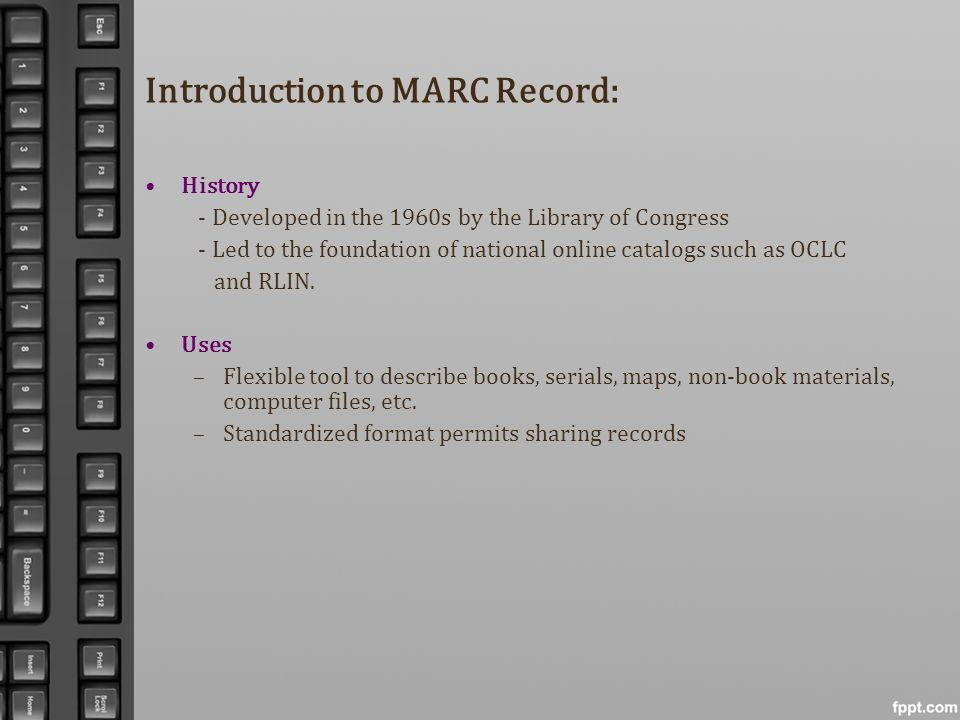 Introduction to MARC Record: History - Developed in the 1960s by the Library of Congress - Led to the foundation of national online catalogs such as O