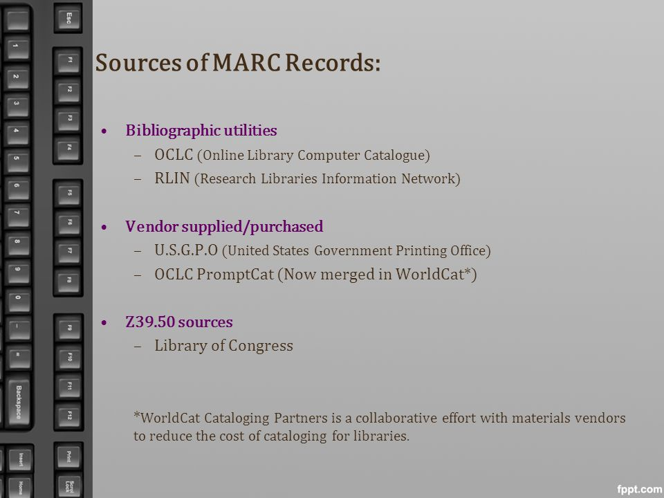 Sources of MARC Records: Bibliographic utilities –OCLC (Online Library Computer Catalogue) –RLIN (Research Libraries Information Network) Vendor suppl