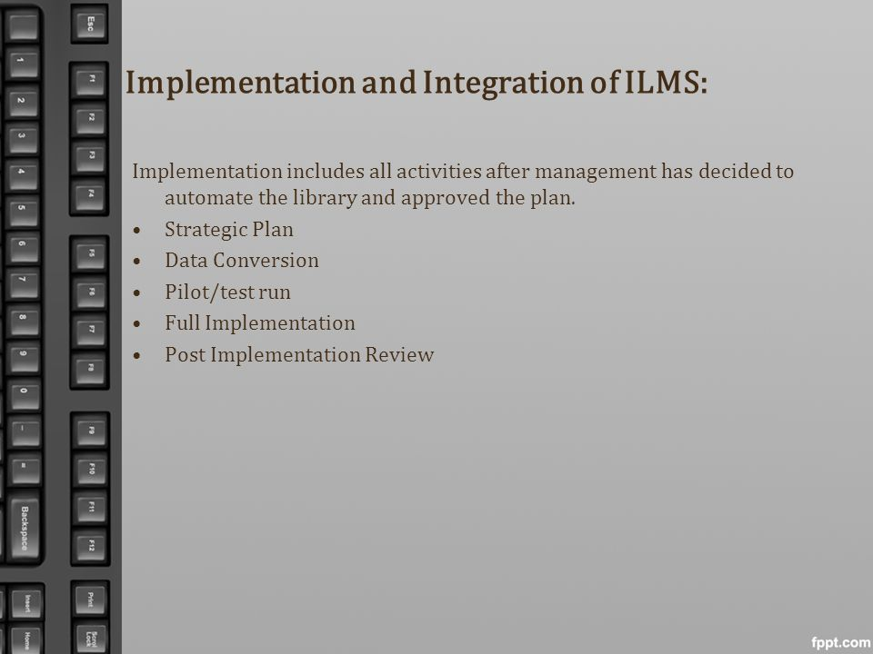 Implementation and Integration of ILMS: Implementation includes all activities after management has decided to automate the library and approved the p