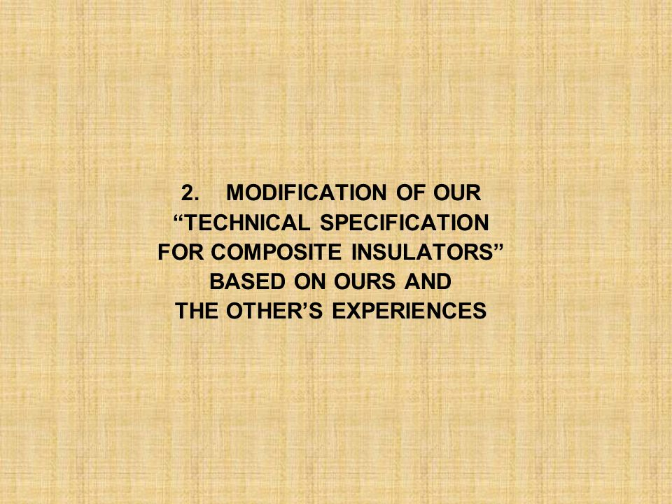 2.MODIFICATION OF OUR TECHNICAL SPECIFICATION FOR COMPOSITE INSULATORS BASED ON OURS AND THE OTHERS EXPERIENCES