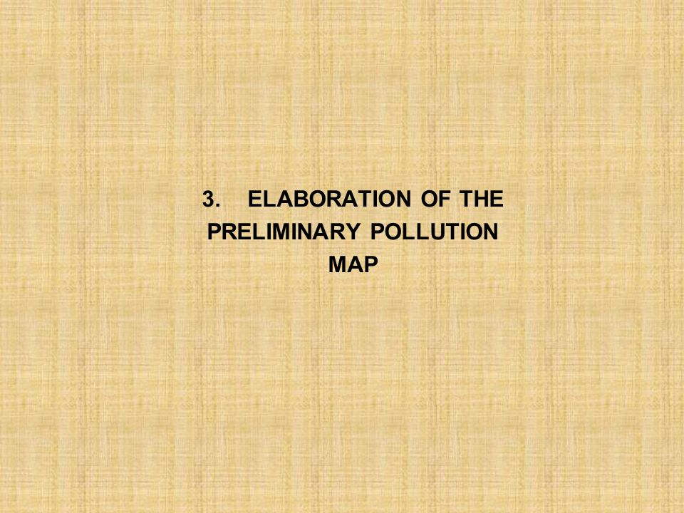 3.ELABORATION OF THE PRELIMINARY POLLUTION MAP
