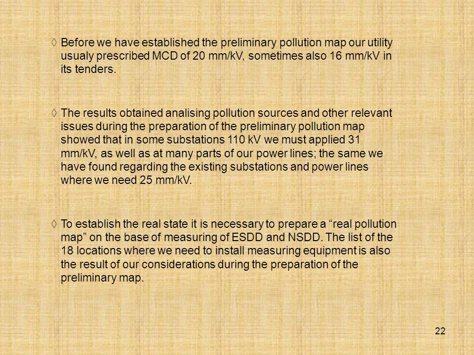 22 Before we have established the preliminary pollution map our utility usualy prescribed MCD of 20 mm/kV, sometimes also 16 mm/kV in its tenders. The