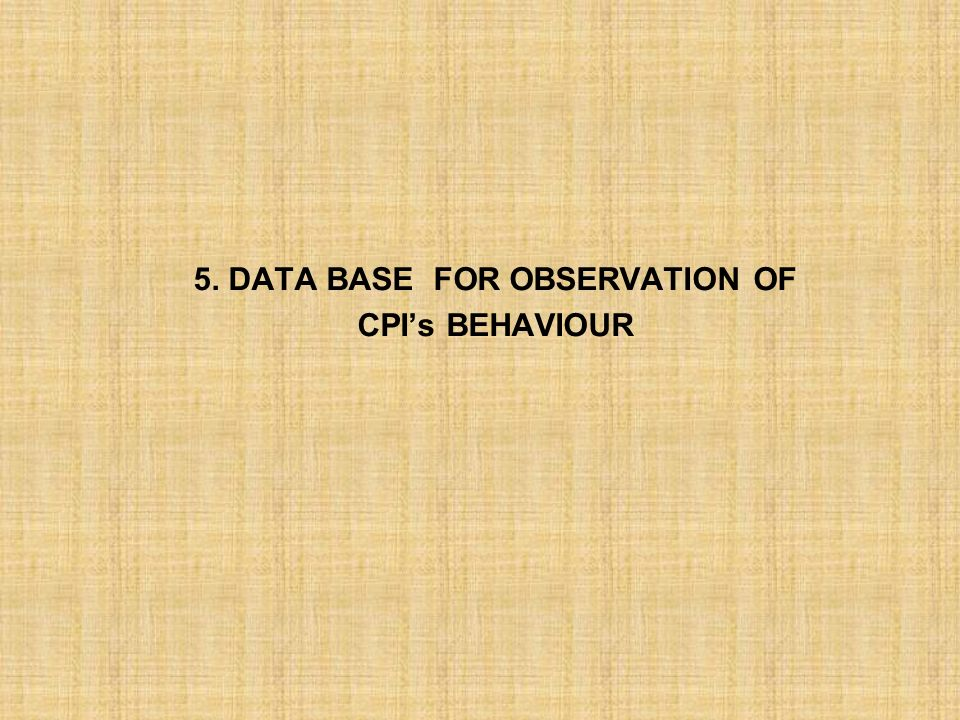 5. DATA BASE FOR OBSERVATION OF CPIs BEHAVIOUR