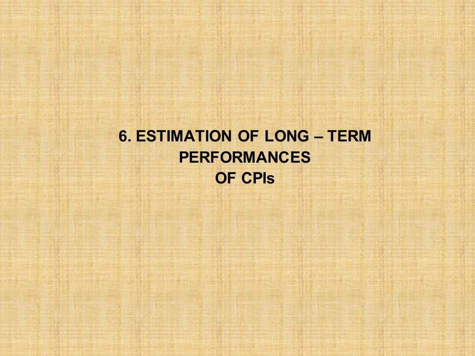 6. ESTIMATION OF LONG – TERM PERFORMANCES OF CPIs