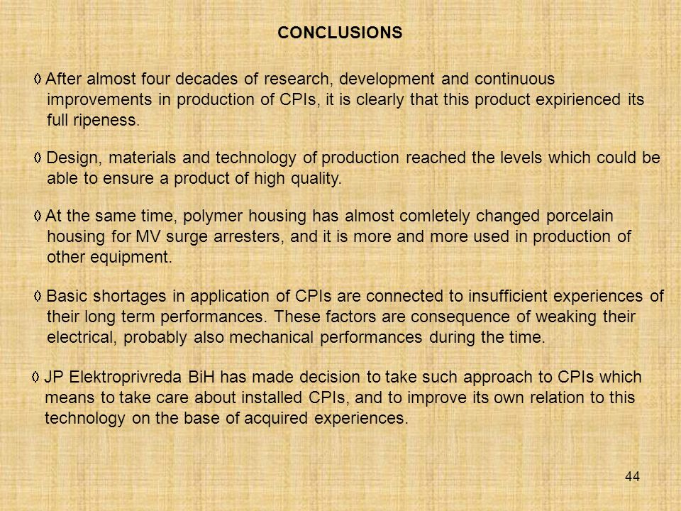44 CONCLUSIONS After almost four decades of research, development and continuous improvements in production of CPIs, it is clearly that this product expirienced its full ripeness.