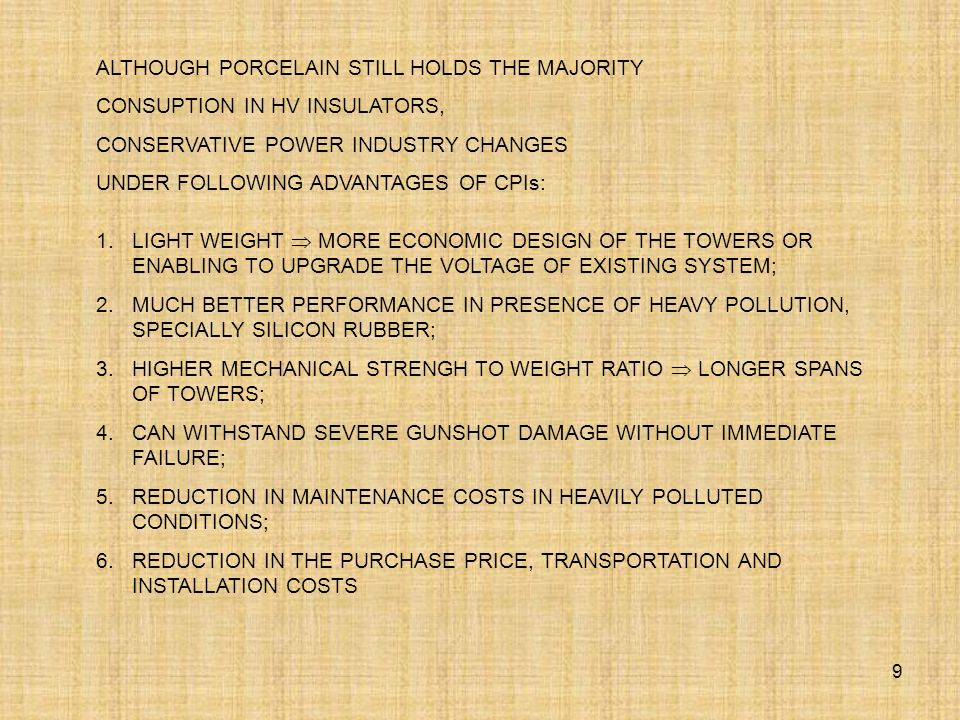 9 ALTHOUGH PORCELAIN STILL HOLDS THE MAJORITY CONSUPTION IN HV INSULATORS, CONSERVATIVE POWER INDUSTRY CHANGES UNDER FOLLOWING ADVANTAGES OF CPIs: 1.L