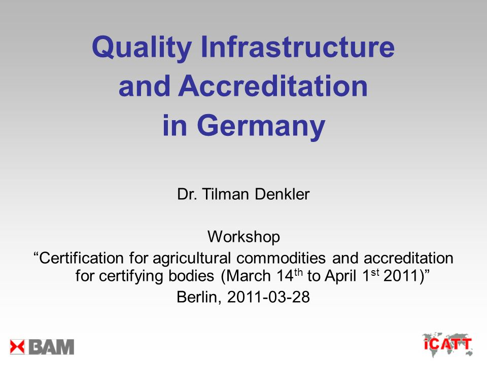 Quality Infrastructure and Accreditation in Germany Dr. Tilman Denkler Workshop Certification for agricultural commodities and accreditation for certi