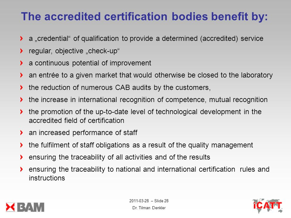 2011-03-28 – Slide 28 Dr. Tilman Denkler The accredited certification bodies benefit by: a credential of qualification to provide a determined (accred