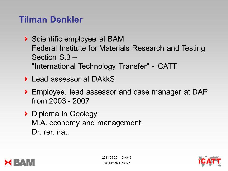 2011-03-28 – Slide 3 Dr. Tilman Denkler Tilman Denkler Scientific employee at BAM Federal Institute for Materials Research and Testing Section S.3 –