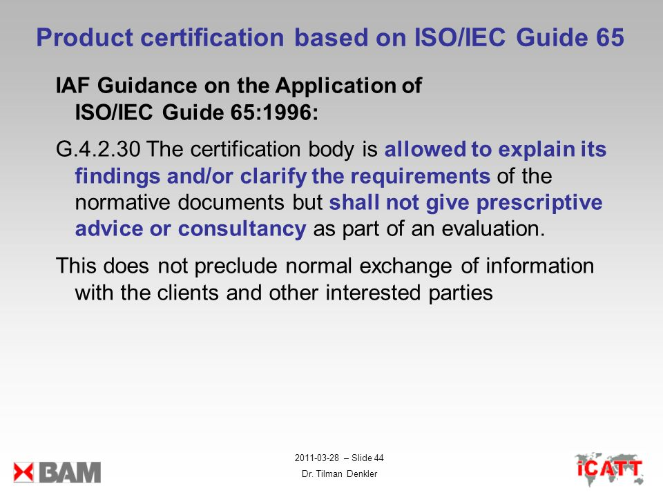 2011-03-28 – Slide 44 Dr. Tilman Denkler Product certification based on ISO/IEC Guide 65 IAF Guidance on the Application of ISO/IEC Guide 65:1996: G.4