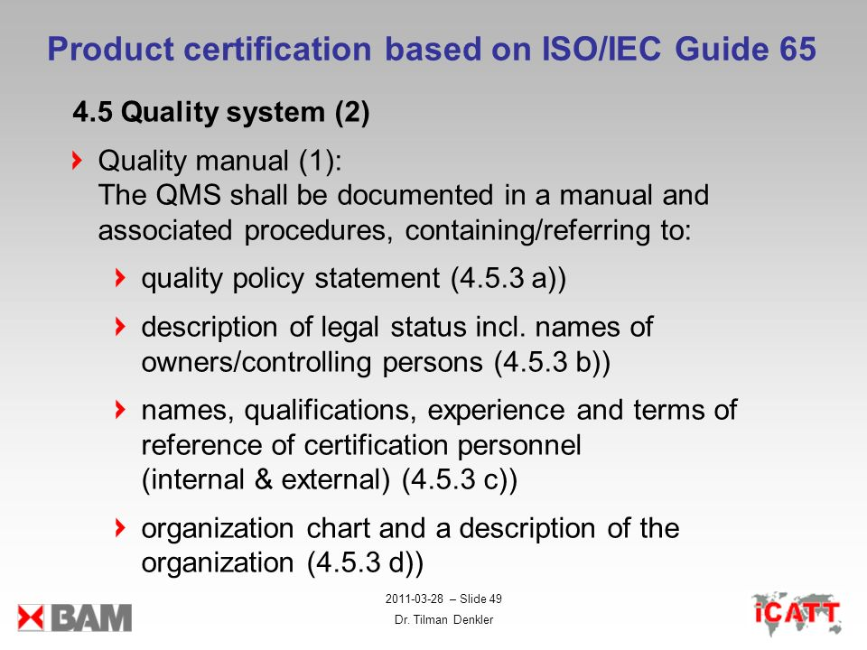 2011-03-28 – Slide 49 Dr. Tilman Denkler Product certification based on ISO/IEC Guide 65 4.5 Quality system (2) Quality manual (1): The QMS shall be d