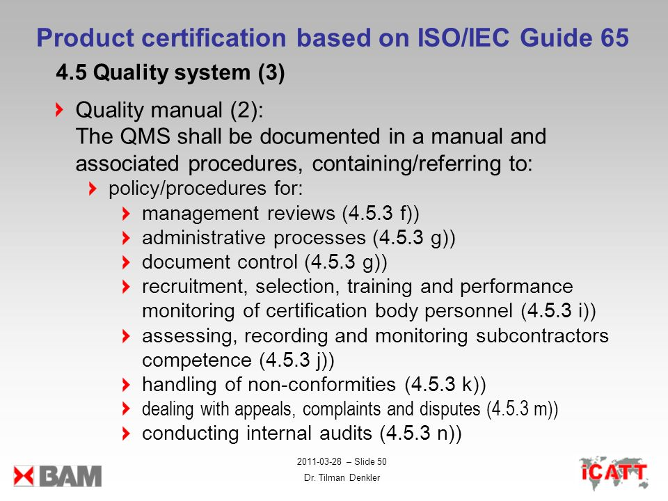 2011-03-28 – Slide 50 Dr. Tilman Denkler Product certification based on ISO/IEC Guide 65 4.5 Quality system (3) Quality manual (2): The QMS shall be d