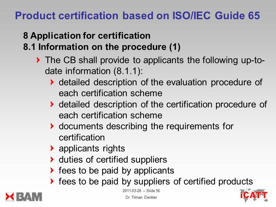 2011-03-28 – Slide 56 Dr. Tilman Denkler Product certification based on ISO/IEC Guide 65 8 Application for certification 8.1 Information on the proced