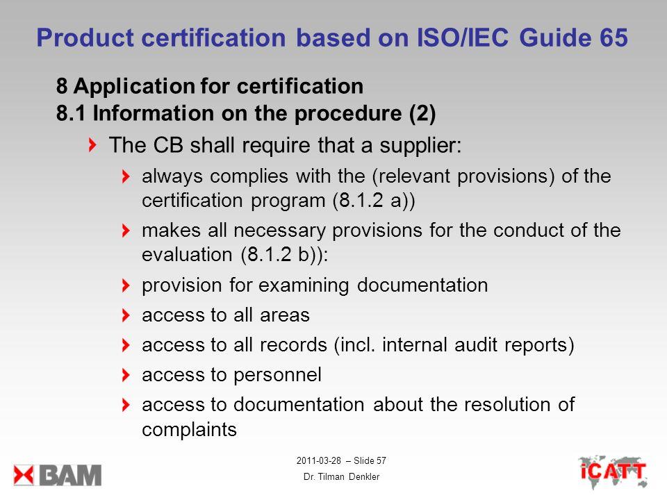 2011-03-28 – Slide 57 Dr. Tilman Denkler Product certification based on ISO/IEC Guide 65 8 Application for certification 8.1 Information on the proced