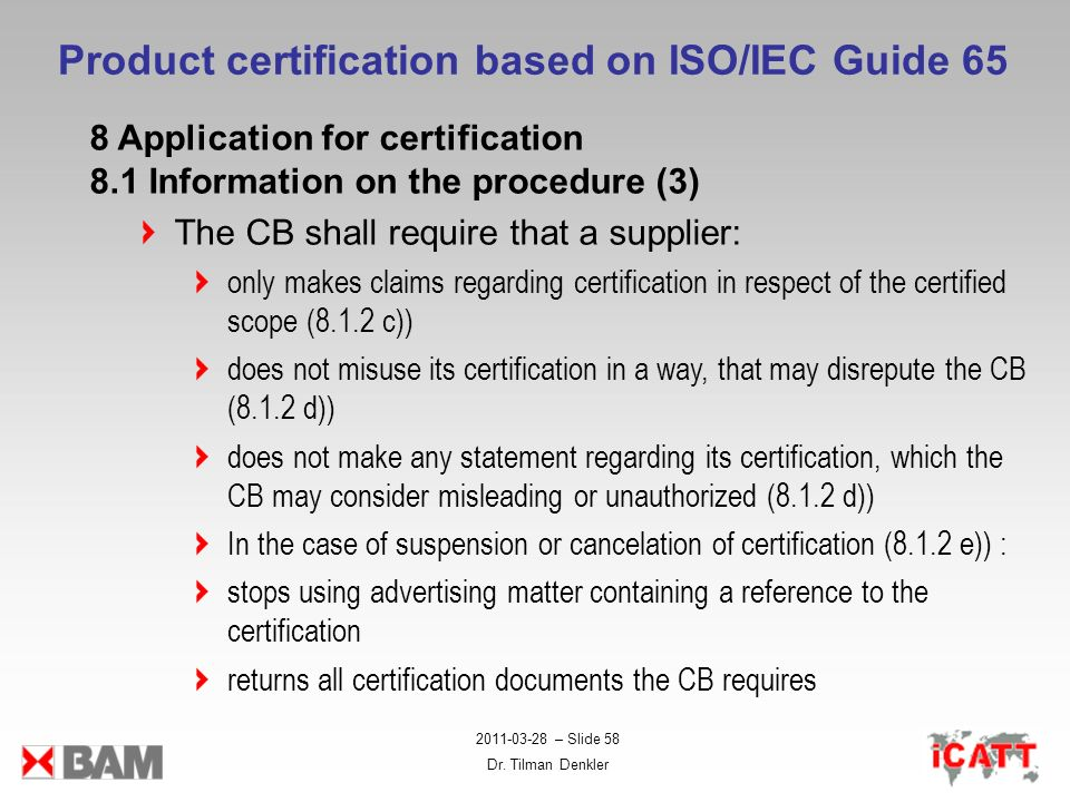 2011-03-28 – Slide 58 Dr. Tilman Denkler Product certification based on ISO/IEC Guide 65 8 Application for certification 8.1 Information on the proced