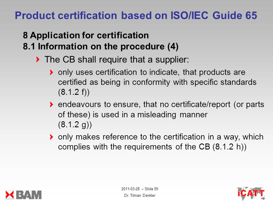 2011-03-28 – Slide 59 Dr. Tilman Denkler Product certification based on ISO/IEC Guide 65 8 Application for certification 8.1 Information on the proced