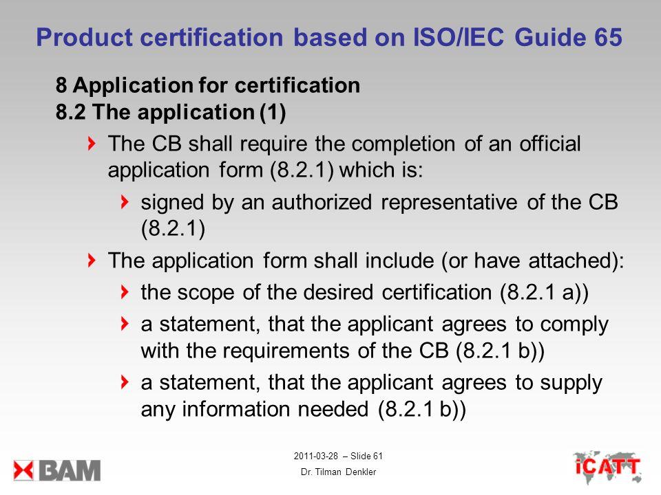 2011-03-28 – Slide 61 Dr. Tilman Denkler Product certification based on ISO/IEC Guide 65 8 Application for certification 8.2 The application (1) The C