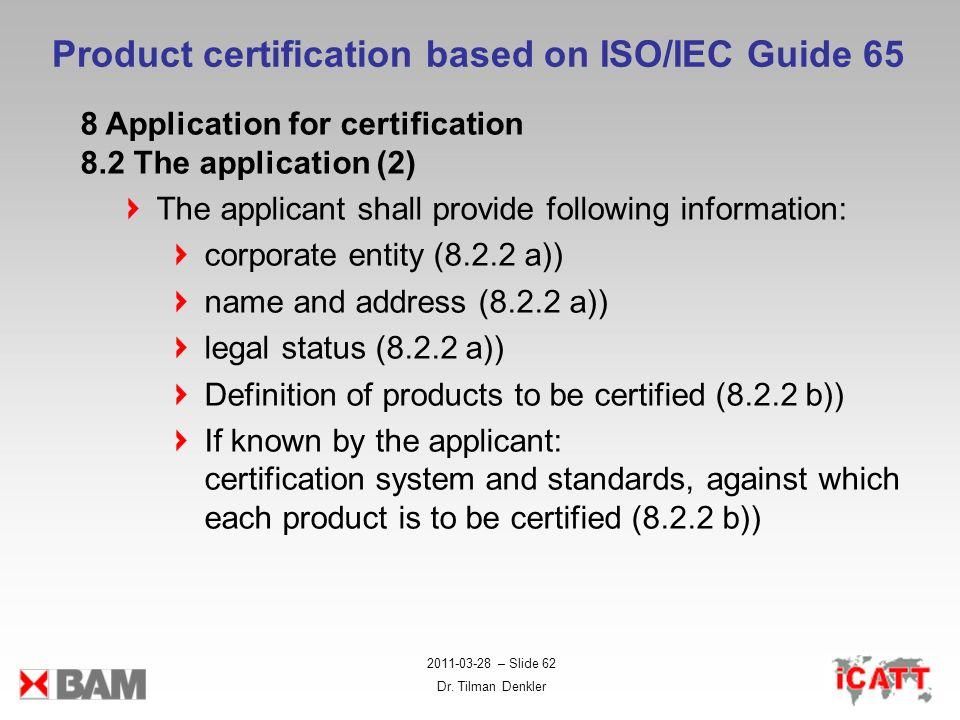 2011-03-28 – Slide 62 Dr. Tilman Denkler Product certification based on ISO/IEC Guide 65 8 Application for certification 8.2 The application (2) The a
