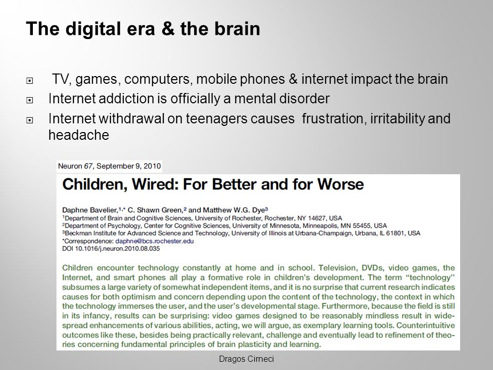 The digital era & the brain TV, games, computers, mobile phones & internet impact the brain Internet addiction is officially a mental disorder Interne