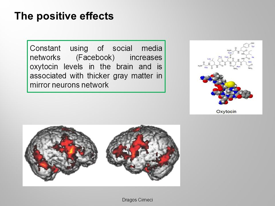 The positive effects Dragos Cirneci Constant using of social media networks (Facebook) increases oxytocin levels in the brain and is associated with t