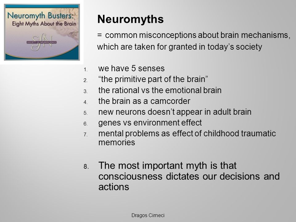 Neuromyths = common misconceptions about brain mechanisms, which are taken for granted in todays society 1.