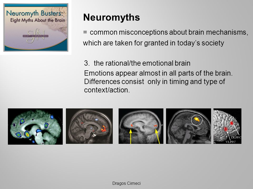 Neuromyths = common misconceptions about brain mechanisms, which are taken for granted in todays society 3. the rational/the emotional brain Emotions