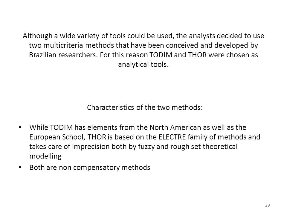 Characteristics of the two methods: While TODIM has elements from the North American as well as the European School, THOR is based on the ELECTRE fami