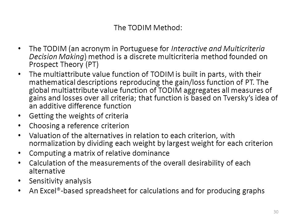The TODIM Method: The TODIM (an acronym in Portuguese for Interactive and Multicriteria Decision Making) method is a discrete multicriteria method fou