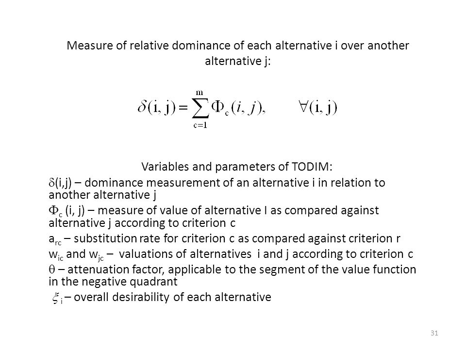 Measure of relative dominance of each alternative i over another alternative j: Variables and parameters of TODIM: (i,j) – dominance measurement of an