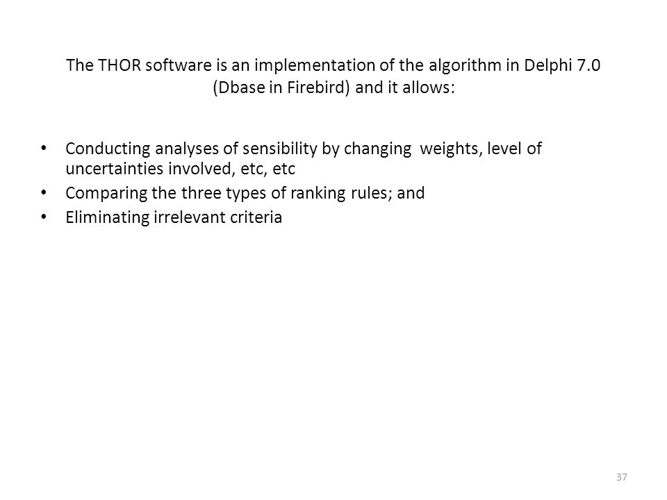 The THOR software is an implementation of the algorithm in Delphi 7.0 (Dbase in Firebird) and it allows: Conducting analyses of sensibility by changin