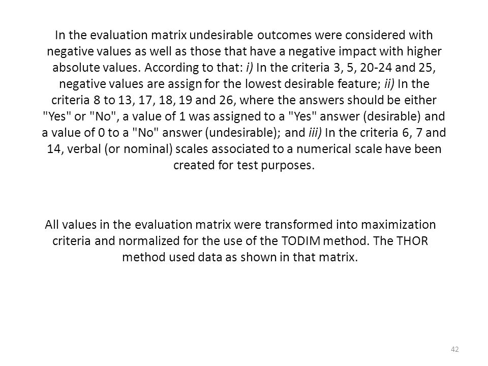 In the evaluation matrix undesirable outcomes were considered with negative values as well as those that have a negative impact with higher absolute v