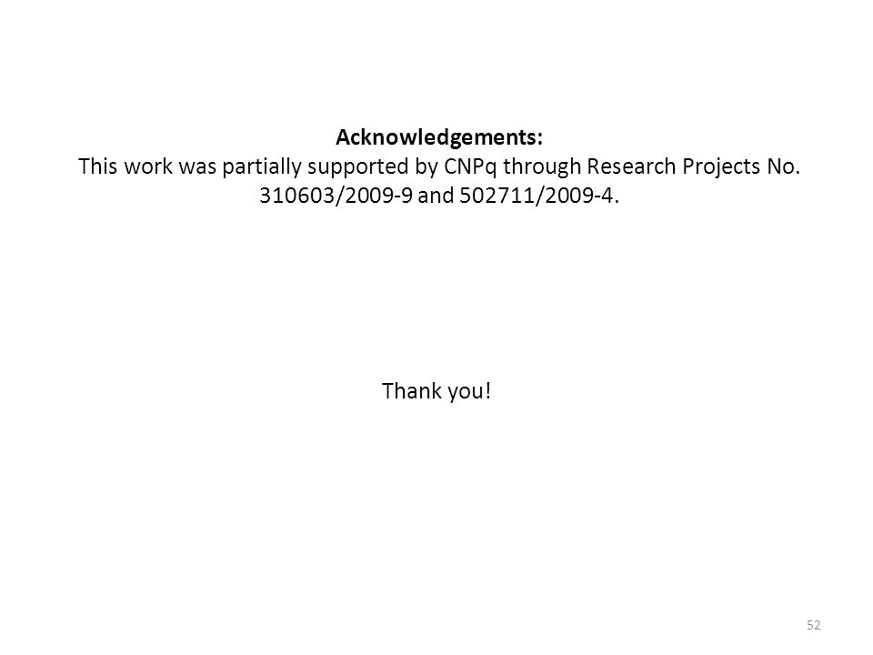 Acknowledgements: This work was partially supported by CNPq through Research Projects No. 310603/2009-9 and 502711/2009-4. Thank you! 52