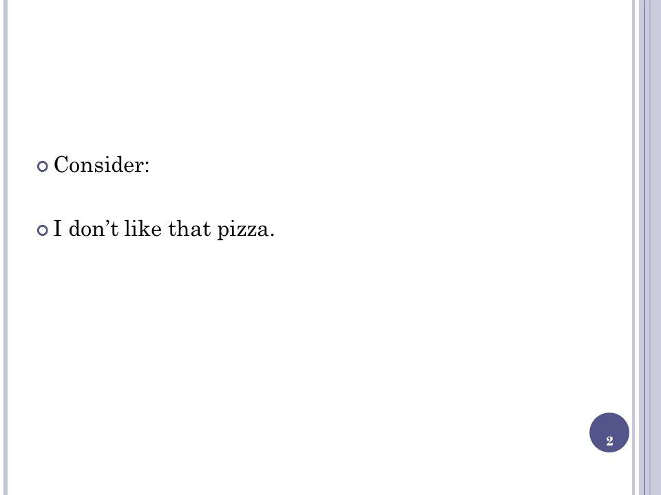 2 Consider: I dont like that pizza.