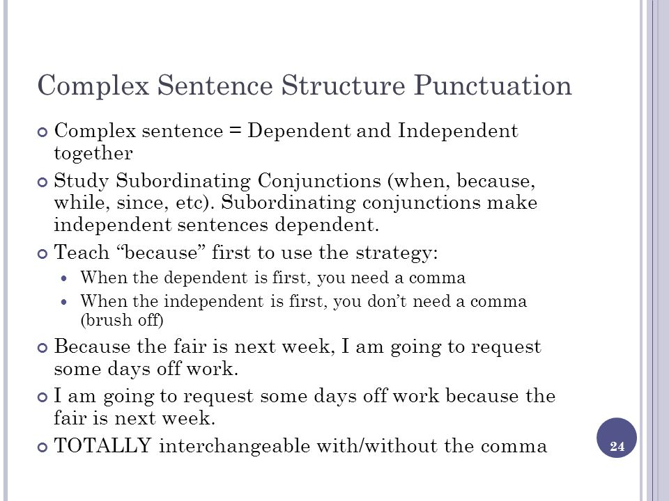 24 Complex Sentence Structure Punctuation Complex sentence = Dependent and Independent together Study Subordinating Conjunctions (when, because, while