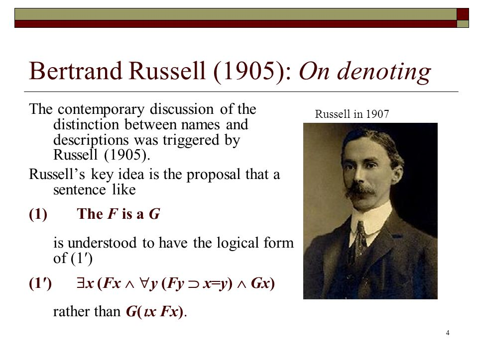 4 Bertrand Russell (1905): On denoting The contemporary discussion of the distinction between names and descriptions was triggered by Russell (1905).
