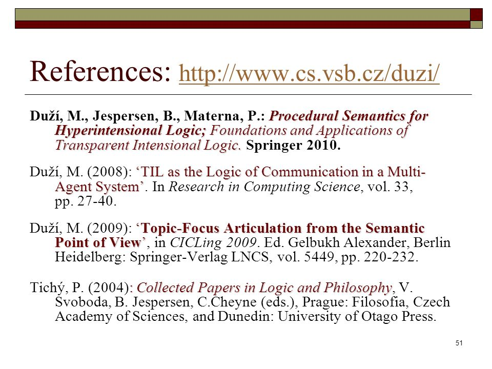 51 References: http://www.cs.vsb.cz/duzi/ http://www.cs.vsb.cz/duzi/ Procedural Semantics for Hyperintensional Logic; Foundations and Applications of Transparent Intensional Logic.