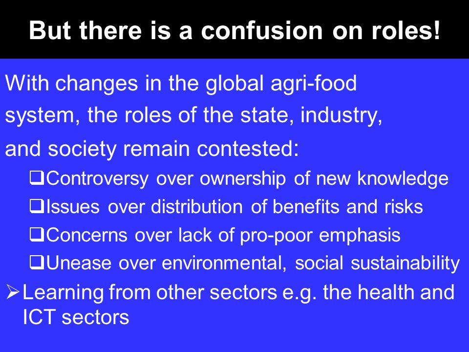 But there is a confusion on roles! With changes in the global agri-food system, the roles of the state, industry, and society remain contested : Contr