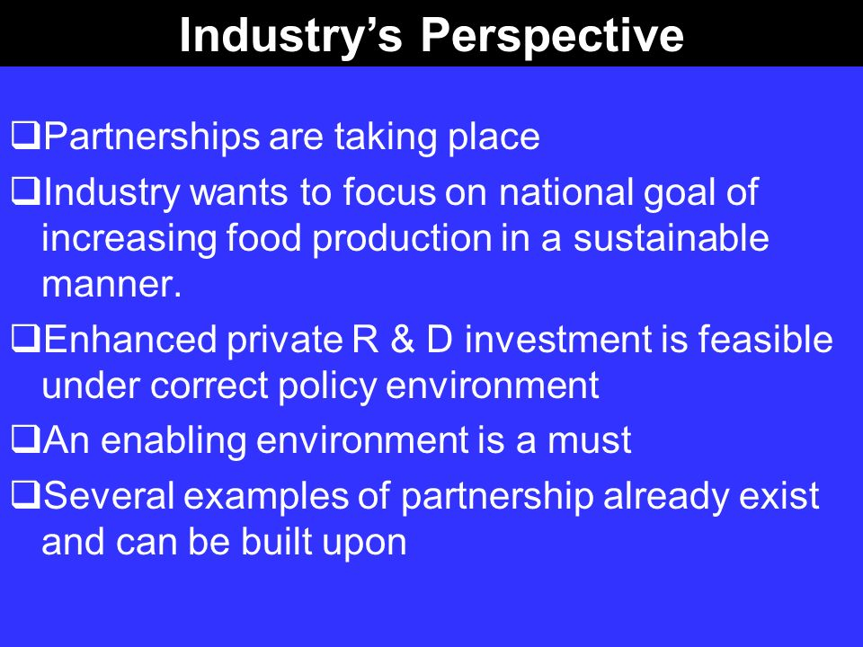 Partnerships are taking place Industry wants to focus on national goal of increasing food production in a sustainable manner. Enhanced private R & D i
