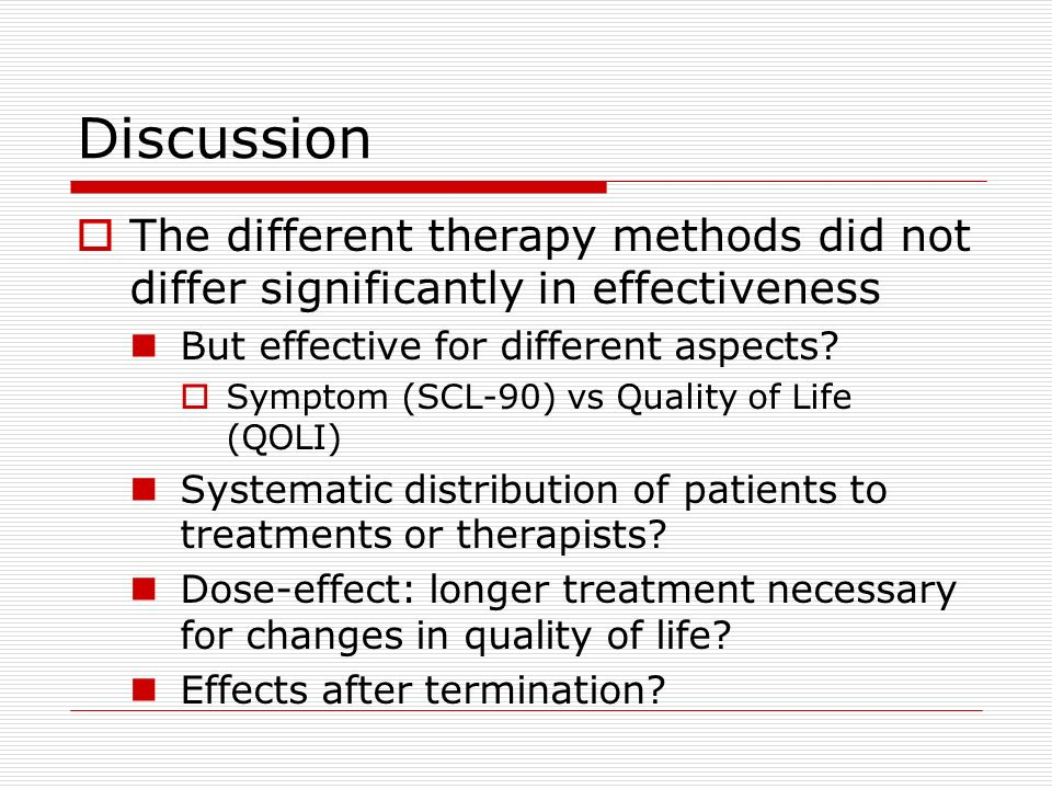 Discussion The different therapy methods did not differ significantly in effectiveness But effective for different aspects? Symptom (SCL-90) vs Qualit