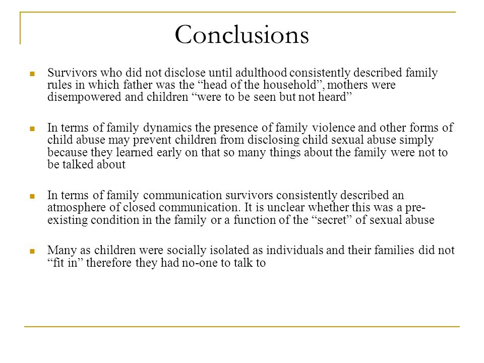 Conclusions Survivors who did not disclose until adulthood consistently described family rules in which father was the head of the household, mothers