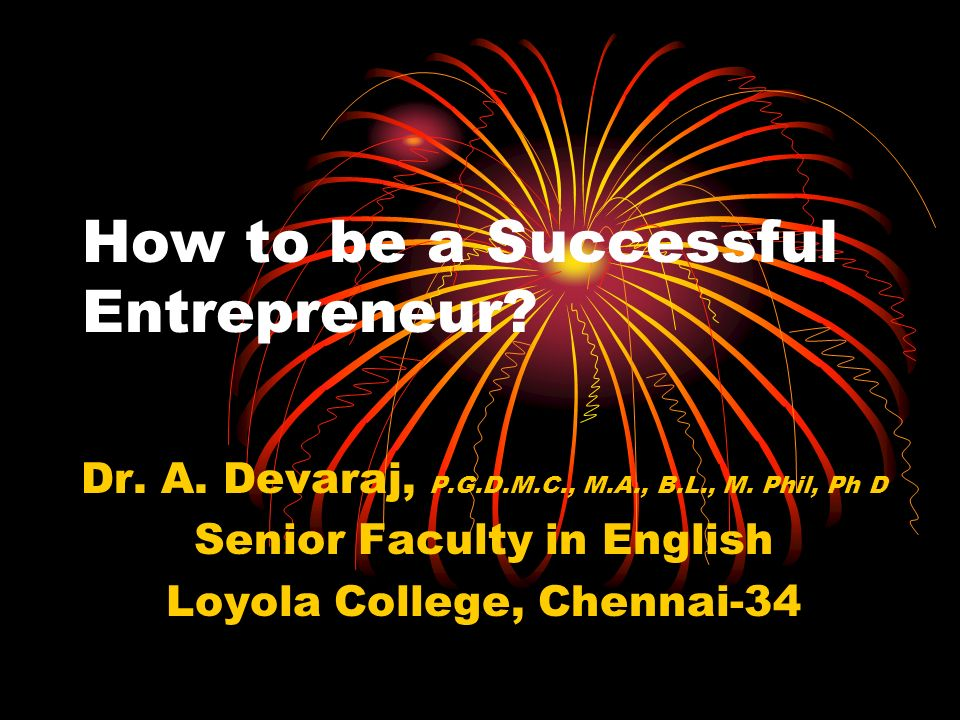 How to be a Successful Entrepreneur.Dr. A. Devaraj, P.G.D.M.C., M.A., B.L., M.
