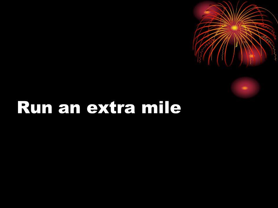 Run an extra mile