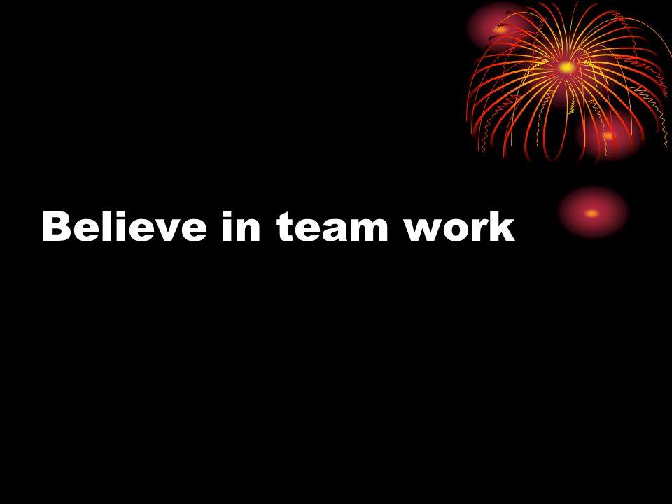 Believe in team work