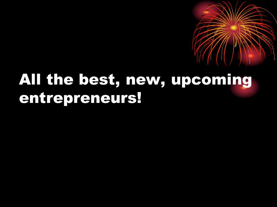All the best, new, upcoming entrepreneurs!