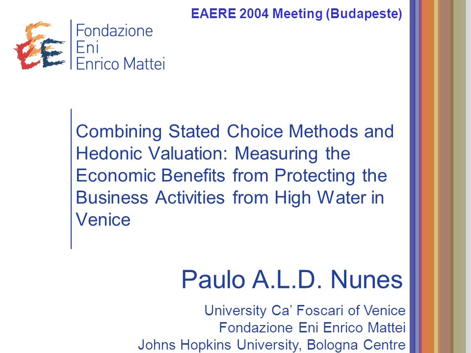 Combining Stated Choice Methods and Hedonic Valuation: Measuring the Economic Benefits from Protecting the Business Activities from High Water in Venice EAERE 2004 Meeting (Budapeste) Paulo A.L.D.