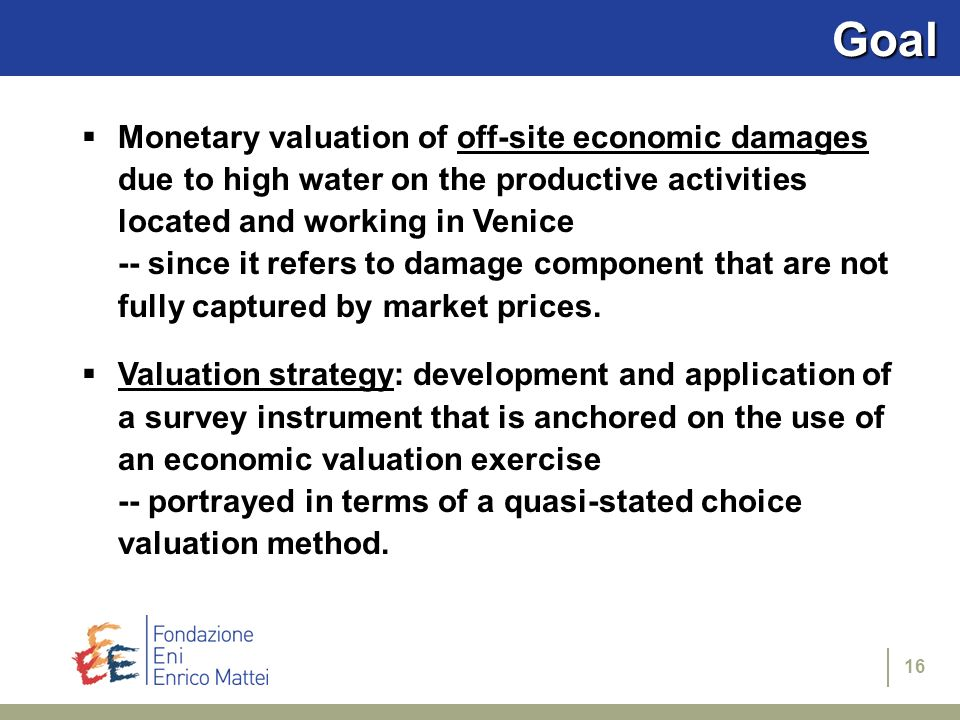 16Goal Monetary valuation of off-site economic damages due to high water on the productive activities located and working in Venice -- since it refers to damage component that are not fully captured by market prices.