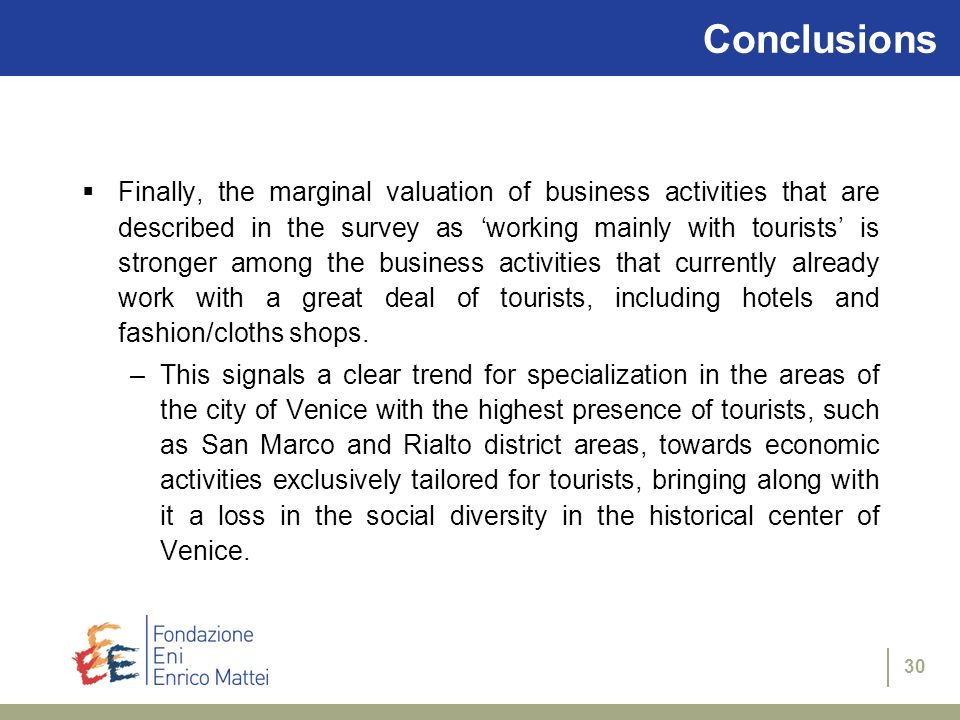 30 Conclusions Finally, the marginal valuation of business activities that are described in the survey as working mainly with tourists is stronger among the business activities that currently already work with a great deal of tourists, including hotels and fashion/cloths shops.